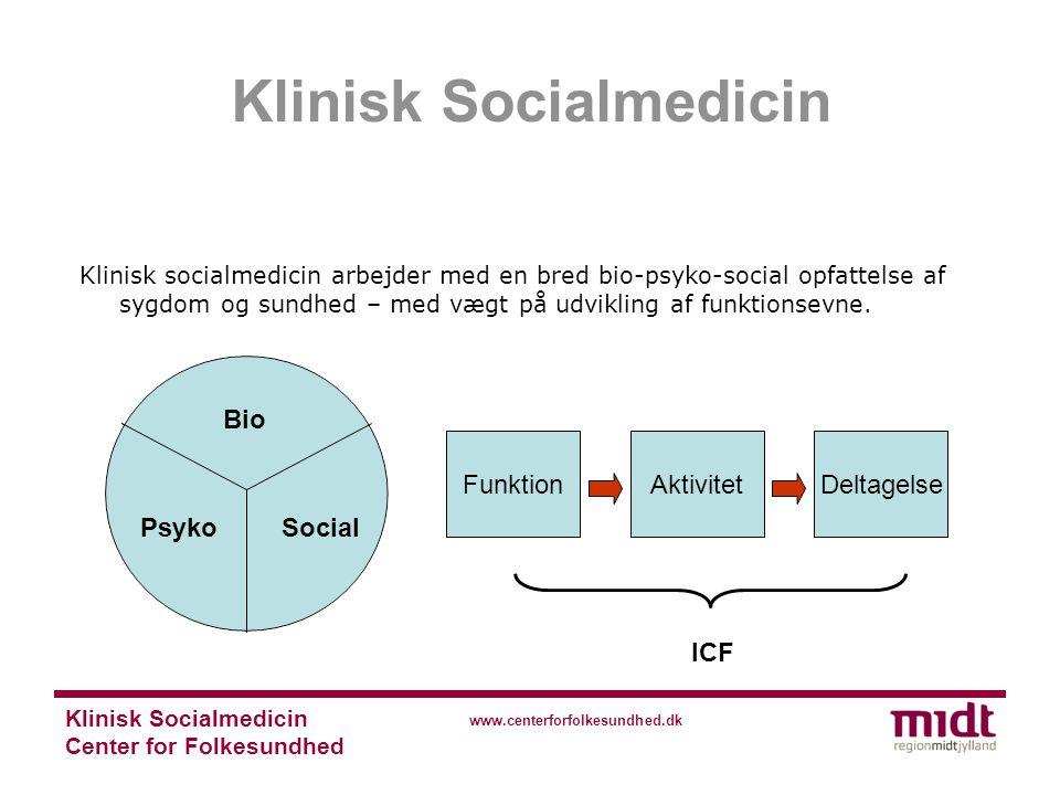 Klinisk Socialmedicin Center for Folkesundhed www.centerforfolkesundhed.dk Klinisk socialmedicin arbejder med en bred bio-psyko-social opfattelse af sygdom og sundhed – med vægt på udvikling af funktionsevne.