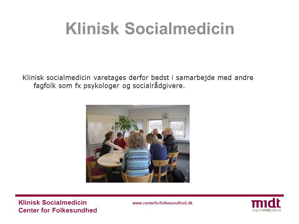 Klinisk Socialmedicin Center for Folkesundhed www.centerforfolkesundhed.dk Klinisk socialmedicin varetages derfor bedst i samarbejde med andre fagfolk som fx psykologer og socialrådgivere.