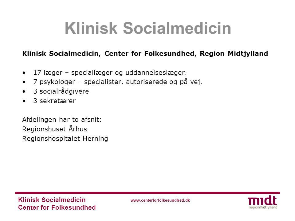 Center for Folkesundhed www.centerforfolkesundhed.dk Klinisk Socialmedicin, Center for Folkesundhed, Region Midtjylland 17 læger – speciallæger og uddannelseslæger.