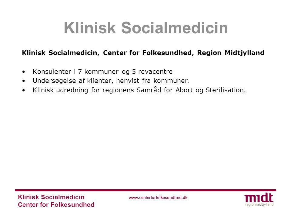 Center for Folkesundhed www.centerforfolkesundhed.dk Klinisk Socialmedicin, Center for Folkesundhed, Region Midtjylland Konsulenter i 7 kommuner og 5 revacentre Undersøgelse af klienter, henvist fra kommuner.