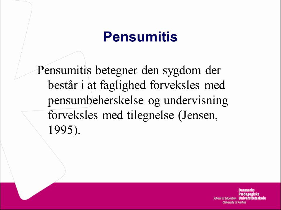 Pensumitis Pensumitis betegner den sygdom der består i at faglighed forveksles med pensumbeherskelse og undervisning forveksles med tilegnelse (Jensen, 1995).