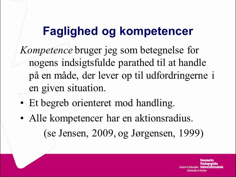 Faglighed og kompetencer Kompetence bruger jeg som betegnelse for nogens indsigtsfulde parathed til at handle på en måde, der lever op til udfordringerne i en given situation.