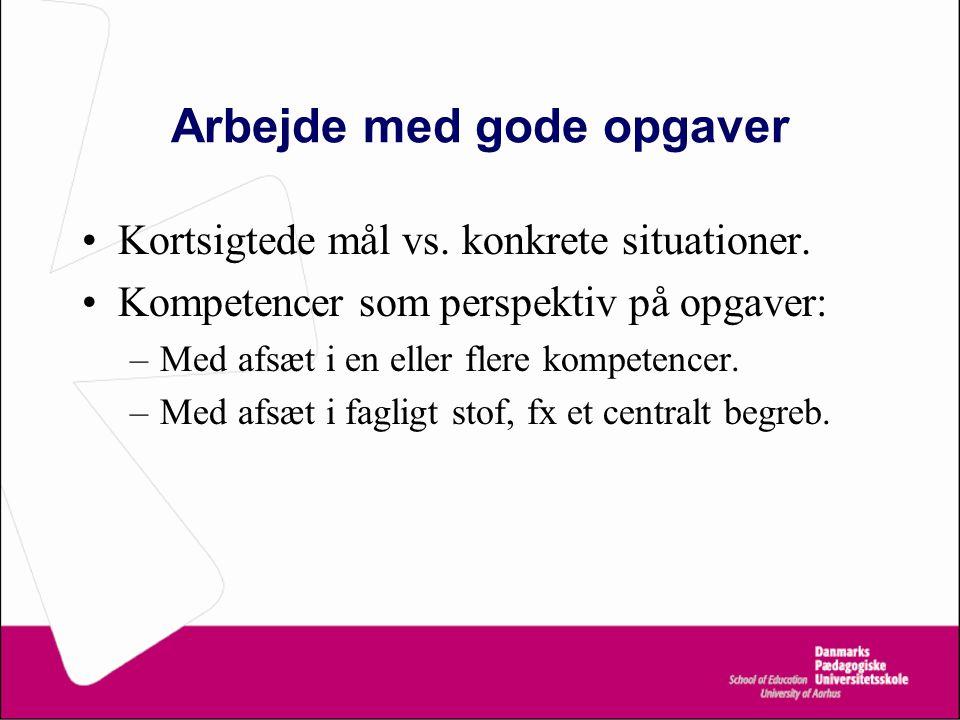 Arbejde med gode opgaver Kortsigtede mål vs. konkrete situationer.