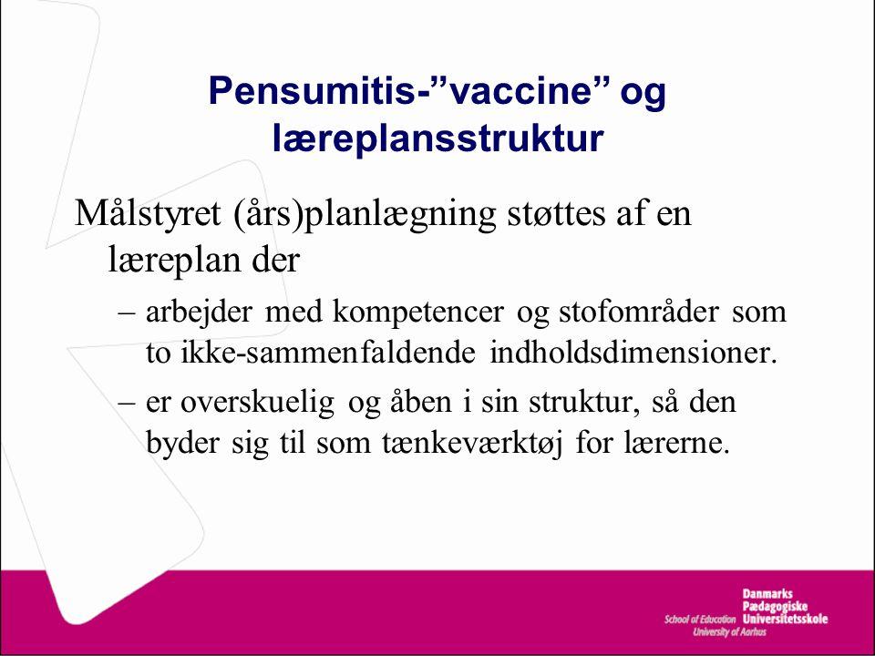 Pensumitis- vaccine og læreplansstruktur Målstyret (års)planlægning støttes af en læreplan der –arbejder med kompetencer og stofområder som to ikke-sammenfaldende indholdsdimensioner.
