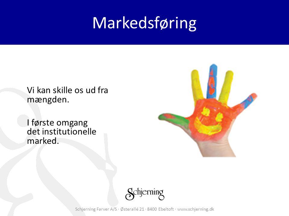 Schjerning Farver A/S · Østerallé 21 · 8400 Ebeltoft · www.schjerning.dk Markedsføring Vi kan skille os ud fra mængden.