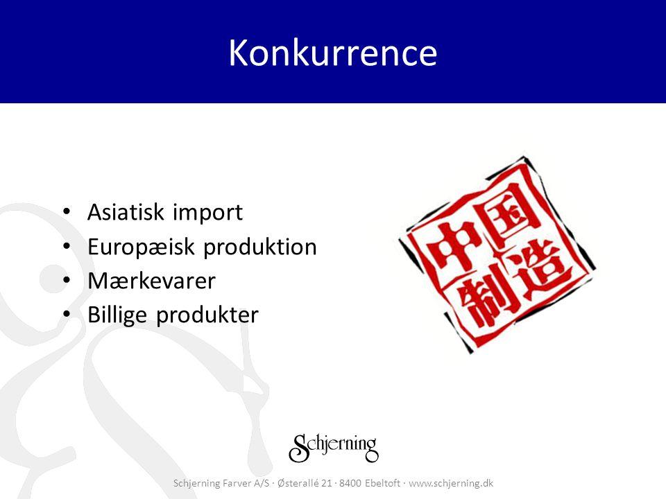 Schjerning Farver A/S · Østerallé 21 · 8400 Ebeltoft · www.schjerning.dk Konkurrence Asiatisk import Europæisk produktion Mærkevarer Billige produkter