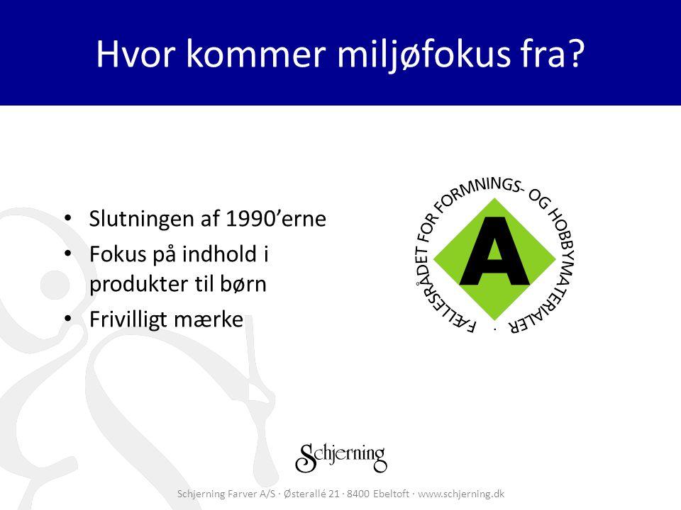Schjerning Farver A/S · Østerallé 21 · 8400 Ebeltoft · www.schjerning.dk Hvor kommer miljøfokus fra.