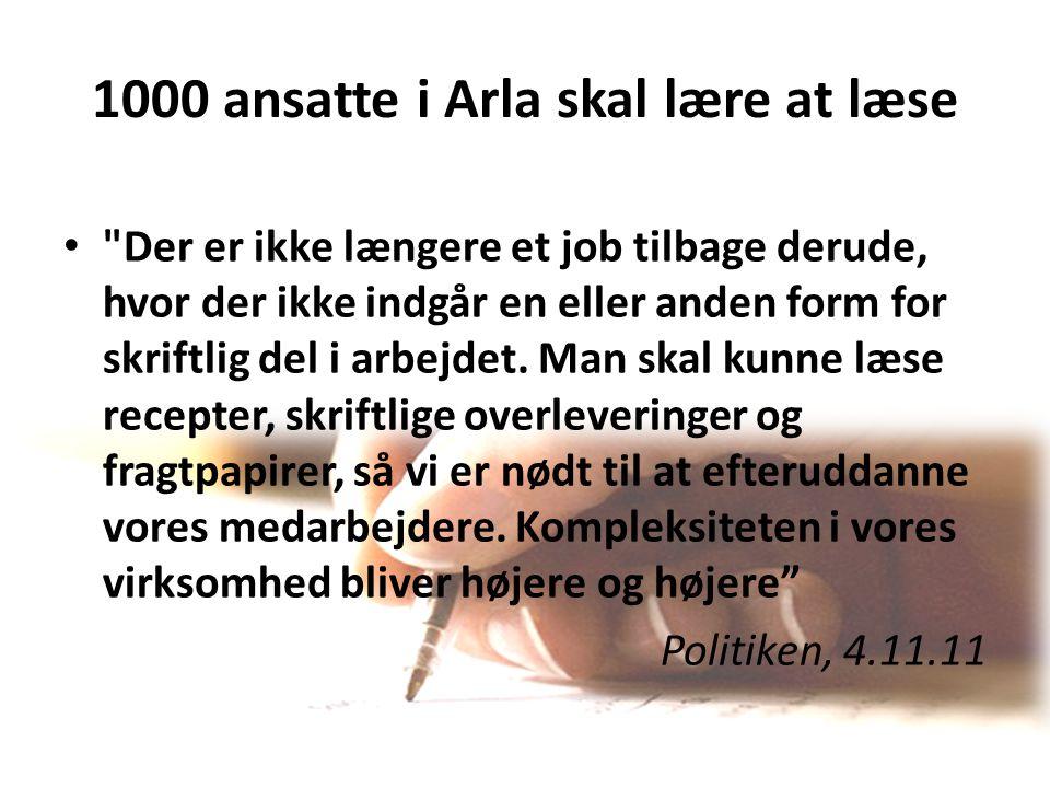 1000 ansatte i Arla skal lære at læse Der er ikke længere et job tilbage derude, hvor der ikke indgår en eller anden form for skriftlig del i arbejdet.