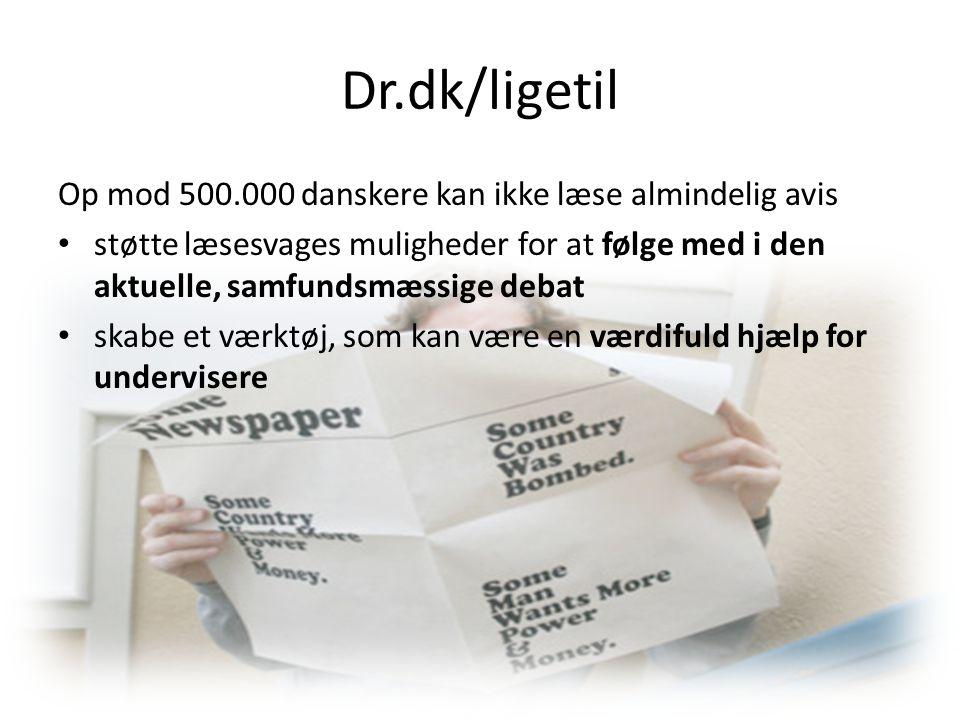 Dr.dk/ligetil Op mod 500.000 danskere kan ikke læse almindelig avis støtte læsesvages muligheder for at følge med i den aktuelle, samfundsmæssige debat skabe et værktøj, som kan være en værdifuld hjælp for undervisere