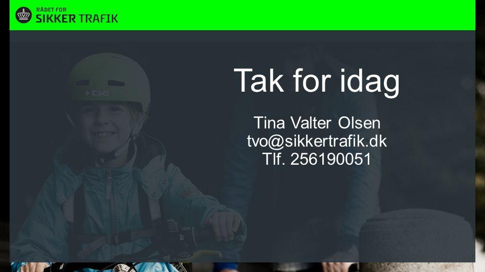 Citat slide Tak for idag Tina Valter Olsen tvo@sikkertrafik.dk Tlf.