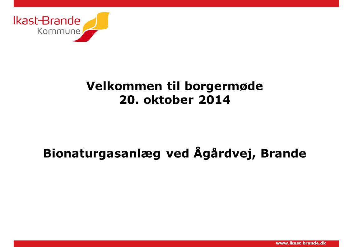 www.ikast-brande.dk Velkommen til borgermøde 20. oktober 2014 Bionaturgasanlæg ved Ågårdvej, Brande