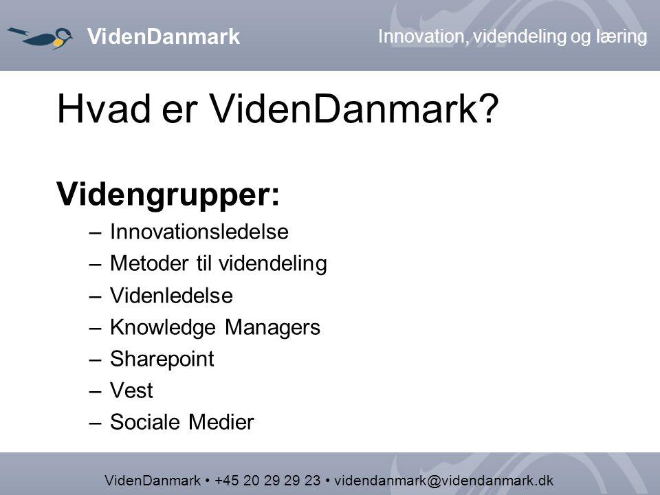 VidenDanmark Innovation, videndeling og læring VidenDanmark +45 20 29 29 23 videndanmark@videndanmark.dk Hvad er VidenDanmark.