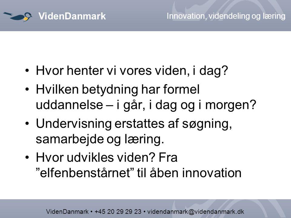 VidenDanmark Innovation, videndeling og læring VidenDanmark +45 20 29 29 23 videndanmark@videndanmark.dk Hvor henter vi vores viden, i dag.