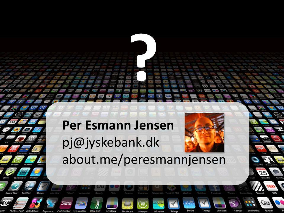 Per Esmann Jensen pj@jyskebank.dk about.me/peresmannjensen