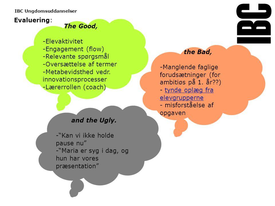 Tekstslide med bullets Brug 'Forøge / Formindske indryk' for at skifte mellem de forskellige niveauer www.ibc.dk IBC Ungdomsuddannelser The Good, -Elevaktivitet -Engagement (flow) -Relevante spørgsmål -Oversættelse af termer -Metabevidsthed vedr.