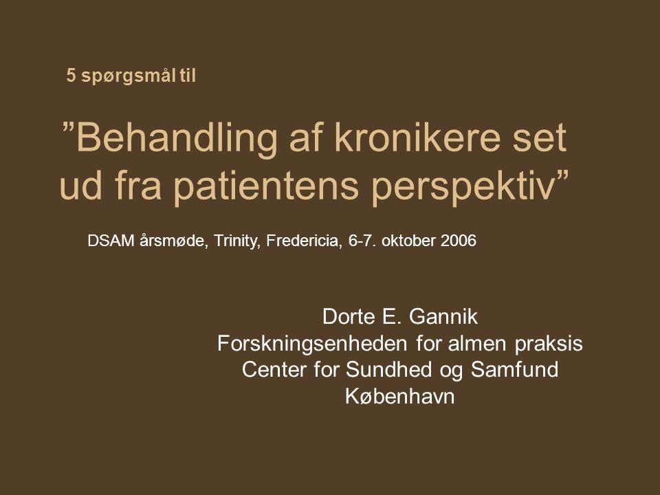Behandling af kronikere set ud fra patientens perspektiv Dorte E.