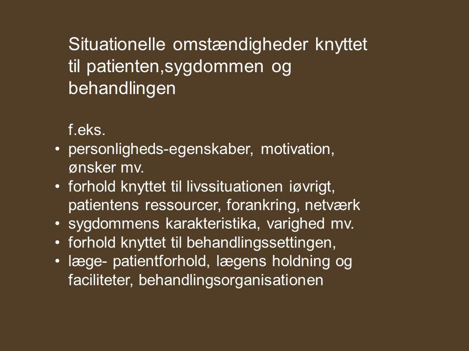 Situationelle omstændigheder knyttet til patienten,sygdommen og behandlingen f.eks.