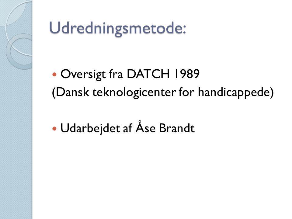 Udredningsmetode: Oversigt fra DATCH 1989 (Dansk teknologicenter for handicappede) Udarbejdet af Åse Brandt