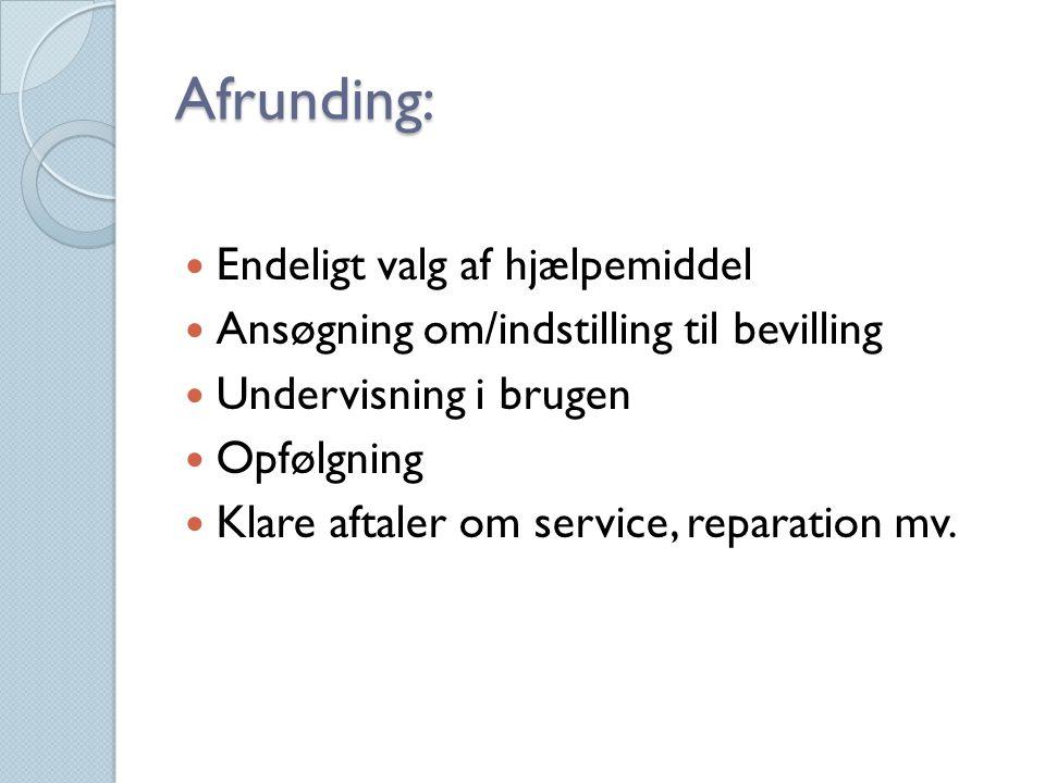 Afrunding: Endeligt valg af hjælpemiddel Ansøgning om/indstilling til bevilling Undervisning i brugen Opfølgning Klare aftaler om service, reparation mv.