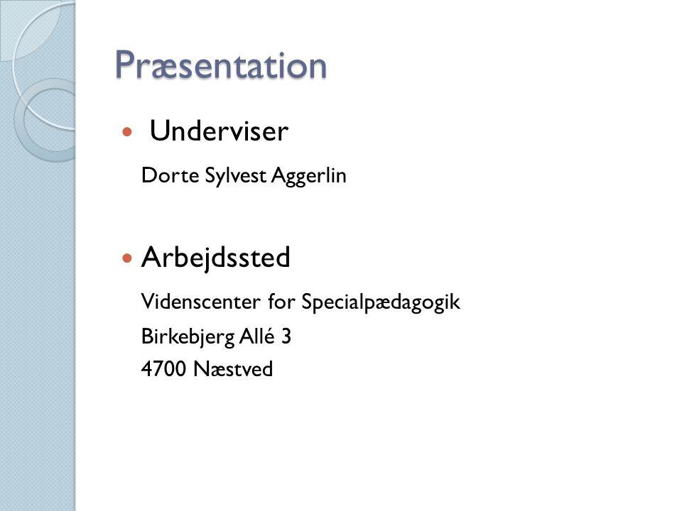 Præsentation Underviser Dorte Sylvest Aggerlin Arbejdssted Videnscenter for Specialpædagogik Birkebjerg Allé 3 4700 Næstved