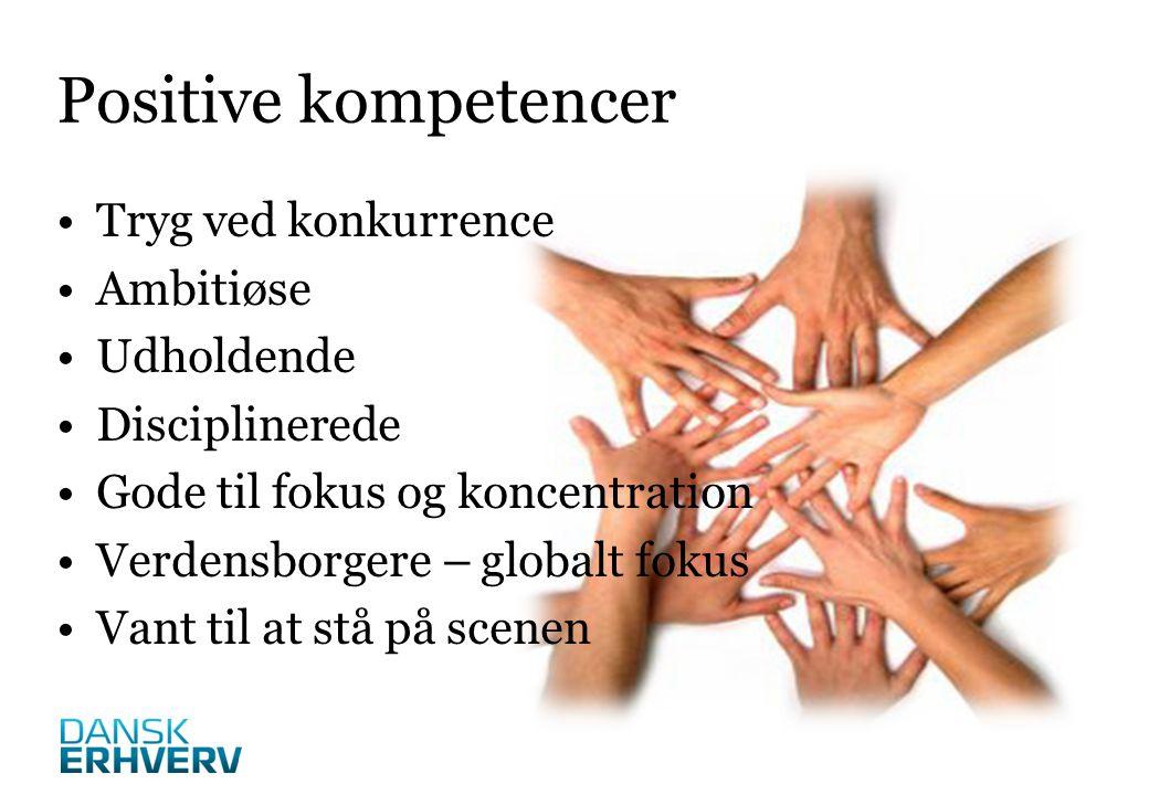 Positive kompetencer Tryg ved konkurrence Ambitiøse Udholdende Disciplinerede Gode til fokus og koncentration Verdensborgere – globalt fokus Vant til at stå på scenen