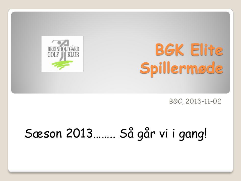 BGK Elite Spillermøde BGC, 2013-11-02 Sæson 2013…….. Så går vi i gang!