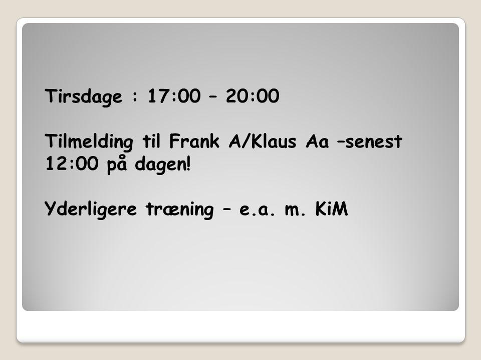 Tirsdage : 17:00 – 20:00 Tilmelding til Frank A/Klaus Aa –senest 12:00 på dagen.
