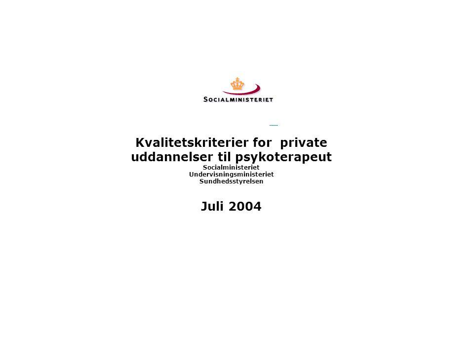 Kvalitetskriterier for private uddannelser til psykoterapeut Socialministeriet Undervisningsministeriet Sundhedsstyrelsen Juli 2004
