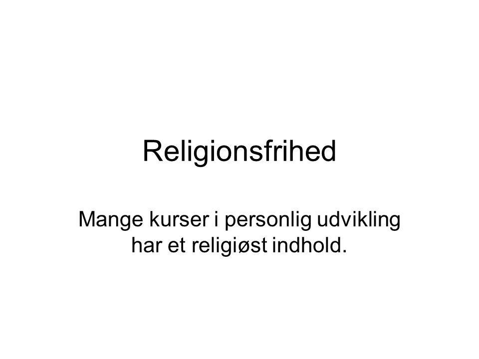 Religionsfrihed Mange kurser i personlig udvikling har et religiøst indhold.
