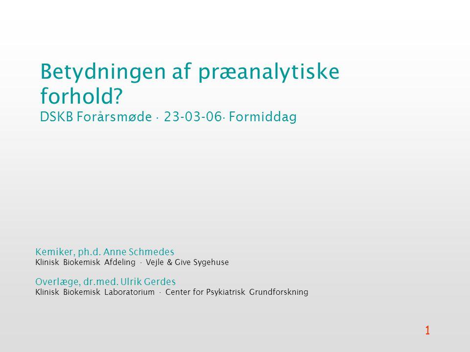 1 Betydningen af præanalytiske forhold. DSKB Forårsmøde  23-03-06  Formiddag Kemiker, ph.d.