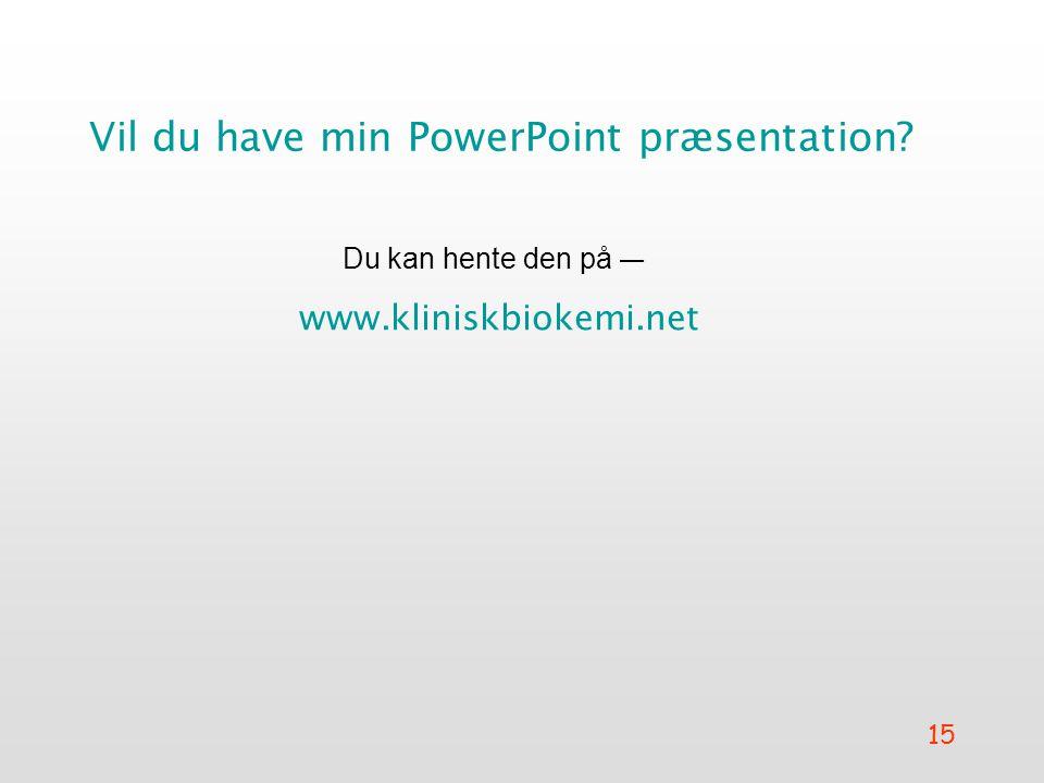 15 Vil du have min PowerPoint præsentation Du kan hente den på — www.kliniskbiokemi.net