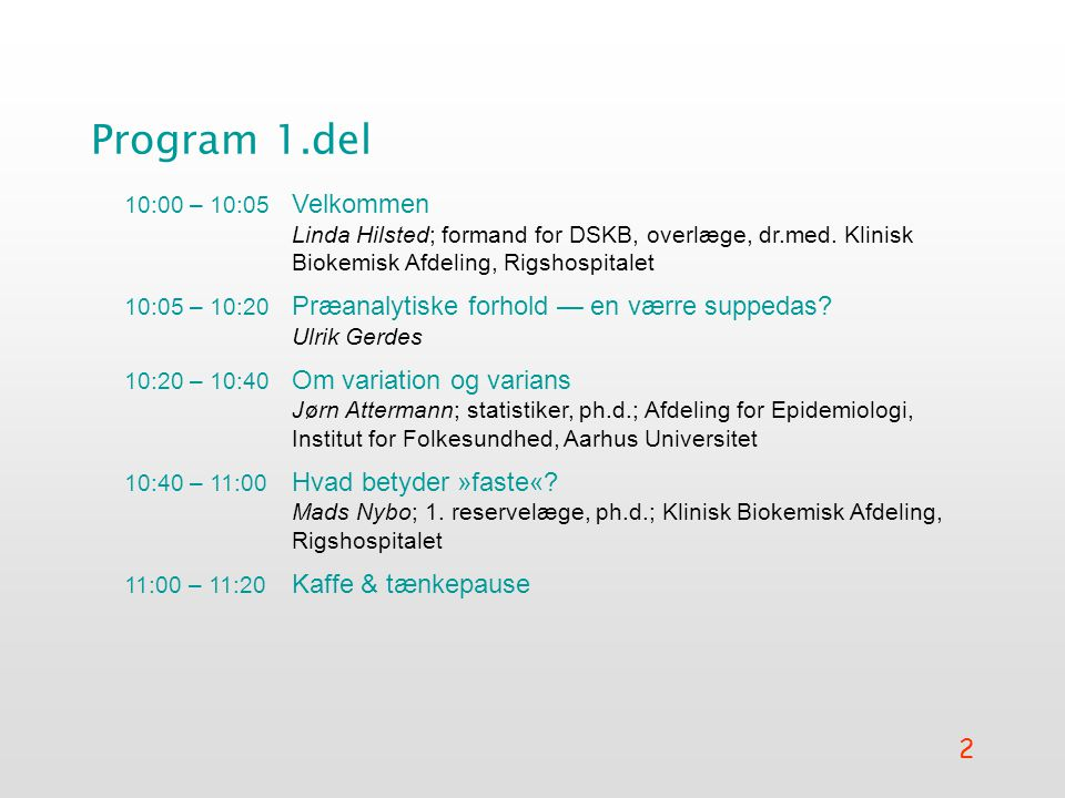 2 Program 1.del 10:00 – 10:05 Velkommen Linda Hilsted; formand for DSKB, overlæge, dr.med.