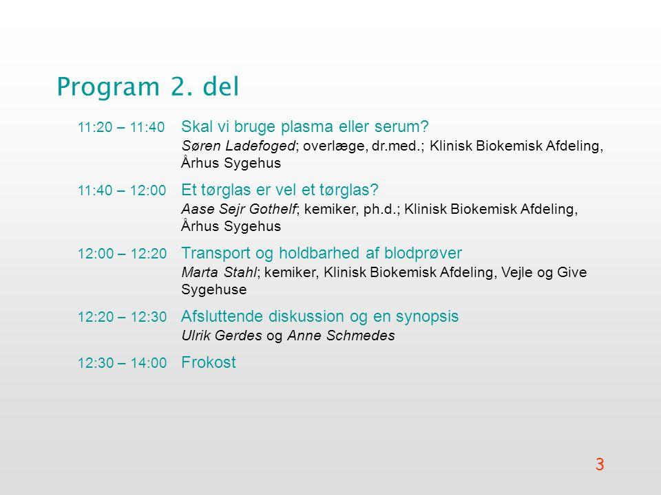 3 Program 2. del 11:20 – 11:40 Skal vi bruge plasma eller serum.