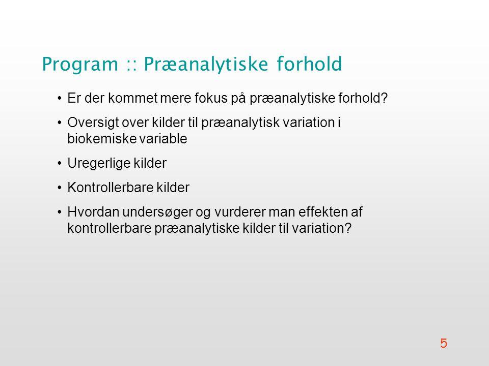 5 Program :: Præanalytiske forhold Er der kommet mere fokus på præanalytiske forhold.