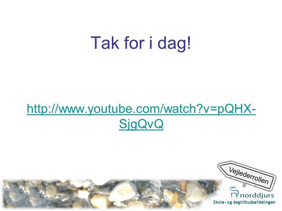 Skole- og dagtilbudsafdelingen Tak for i dag! http://www.youtube.com/watch v=pQHX- SjgQvQ