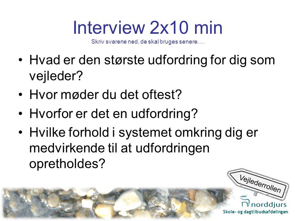 Skole- og dagtilbudsafdelingen Interview 2x10 min Skriv svarene ned, de skal bruges senere….