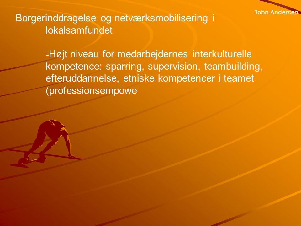 Borgerinddragelse og netværksmobilisering i lokalsamfundet - Højt niveau for medarbejdernes interkulturelle kompetence: sparring, supervision, teambuilding, efteruddannelse, etniske kompetencer i teamet (professionsempowe John Andersen