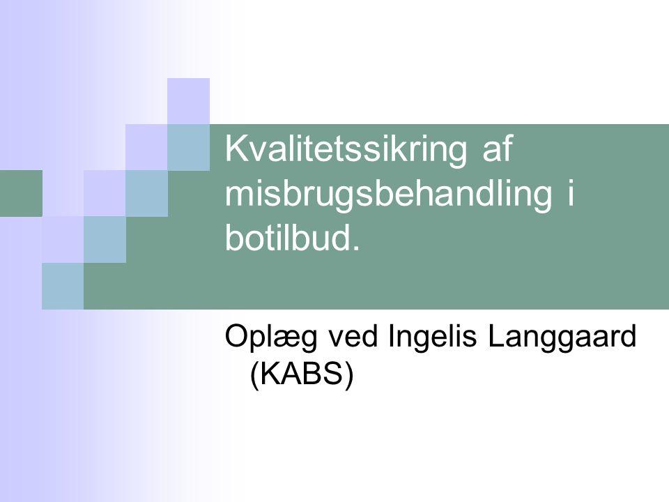 Kvalitetssikring af misbrugsbehandling i botilbud. Oplæg ved Ingelis Langgaard (KABS)