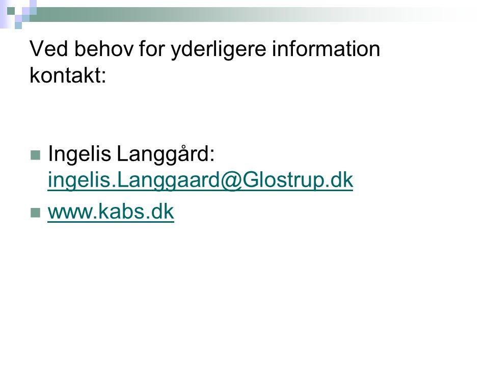 Ved behov for yderligere information kontakt: Ingelis Langgård: ingelis.Langgaard@Glostrup.dk ingelis.Langgaard@Glostrup.dk www.kabs.dk