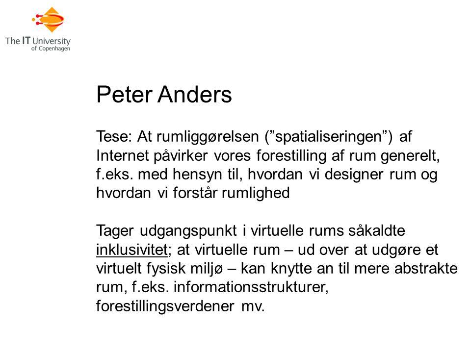 Peter Anders Tese: At rumliggørelsen ( spatialiseringen ) af Internet påvirker vores forestilling af rum generelt, f.eks.