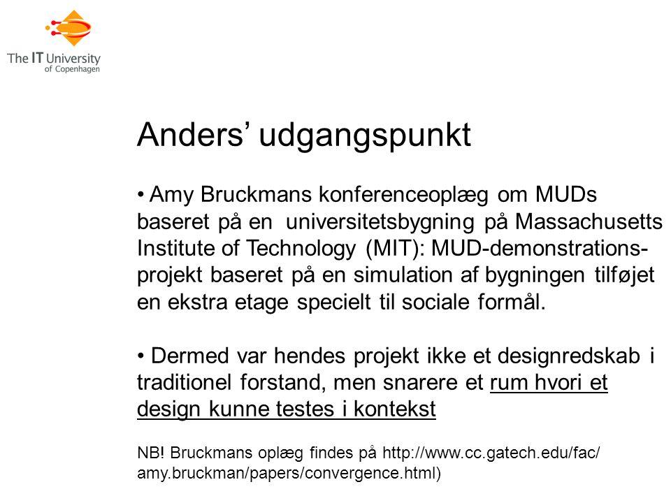 Anders' udgangspunkt Amy Bruckmans konferenceoplæg om MUDs baseret på en universitetsbygning på Massachusetts Institute of Technology (MIT): MUD-demonstrations- projekt baseret på en simulation af bygningen tilføjet en ekstra etage specielt til sociale formål.