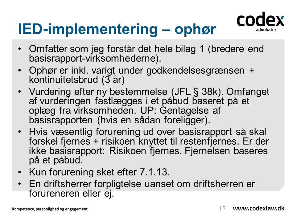 IED-implementering – ophør Omfatter som jeg forstår det hele bilag 1 (bredere end basisrapport-virksomhederne).
