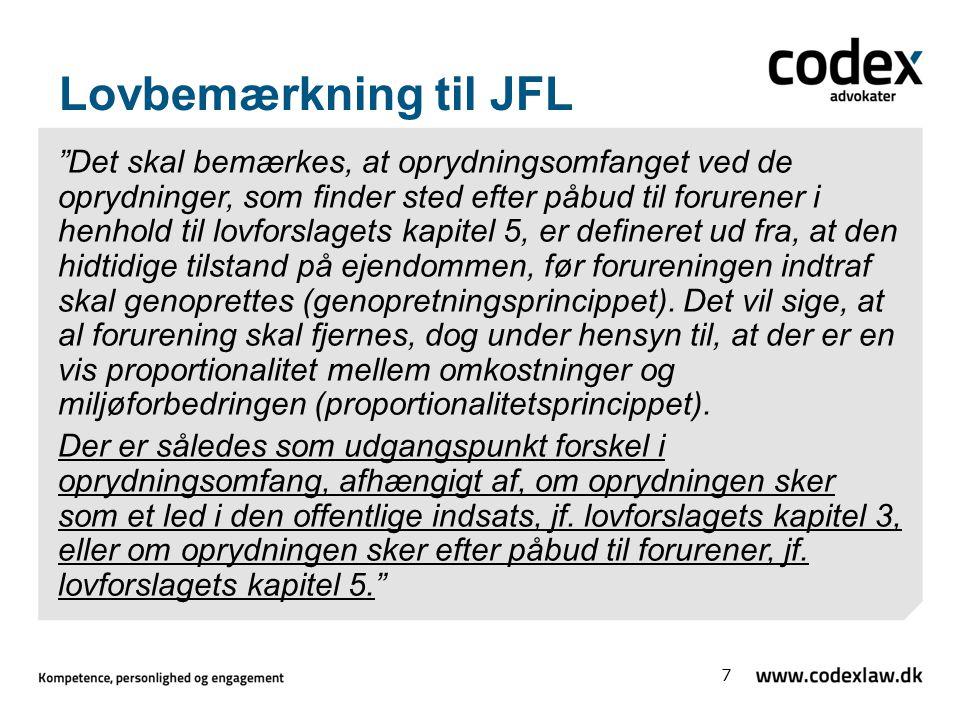 Lovbemærkning til JFL Det skal bemærkes, at oprydningsomfanget ved de oprydninger, som finder sted efter påbud til forurener i henhold til lovforslagets kapitel 5, er defineret ud fra, at den hidtidige tilstand på ejendommen, før forureningen indtraf skal genoprettes (genopretningsprincippet).