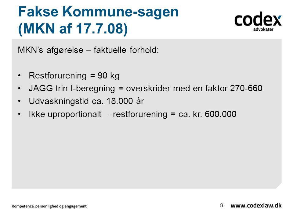 Fakse Kommune-sagen (MKN af 17.7.08) MKN's afgørelse – faktuelle forhold: Restforurening = 90 kg JAGG trin I-beregning = overskrider med en faktor 270-660 Udvaskningstid ca.