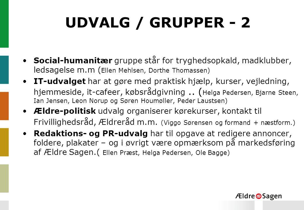 UDVALG / GRUPPER - 2 Social-humanitær gruppe står for tryghedsopkald, madklubber, ledsagelse m.m ( Ellen Mehlsen, Dorthe Thomassen) IT-udvalget har at gøre med praktisk hjælp, kurser, vejledning, hjemmeside, it-cafeer, købsrådgivning..