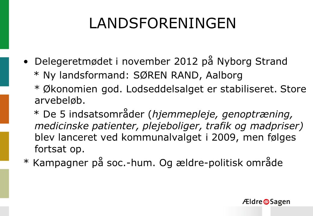 LANDSFORENINGEN Delegeretmødet i november 2012 på Nyborg Strand * Ny landsformand: SØREN RAND, Aalborg * Økonomien god.