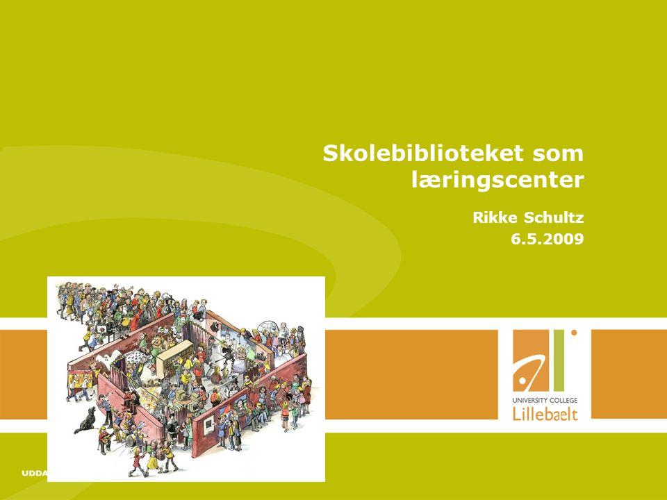 UDDANNELSER I UDVIKLING – www.ucl.dk 22-11-2014 side 1 Skolebiblioteket som læringscenter Rikke Schultz 6.5.2009