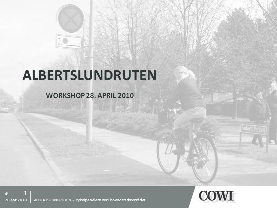 # 1 28 Apr 2010 ALBERTSLUNDRUTEN – cykelpendlerruter i hovedstadsområdet ALBERTSLUNDRUTEN WORKSHOP 28.