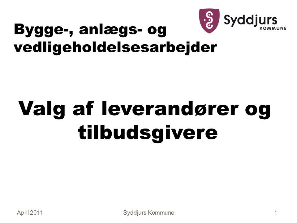 April 2011Syddjurs Kommune1 Bygge-, anlægs- og vedligeholdelsesarbejder Valg af leverandører og tilbudsgivere