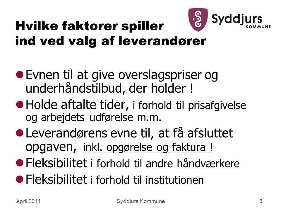 April 2011Syddjurs Kommune3 Hvilke faktorer spiller ind ved valg af leverandører lEvnen til at give overslagspriser og underhåndstilbud, der holder .